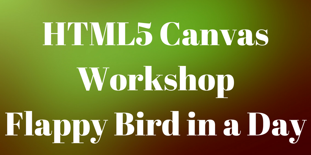 HTML5 Canvas WorkshopFlappy Bird in a Day