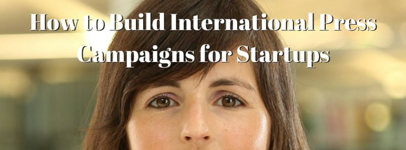 How to Build International Press Campaigns for Startups with Olivia Czetwertynski